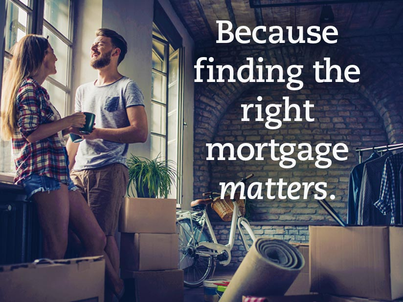 Because finding the right mortgage matters.